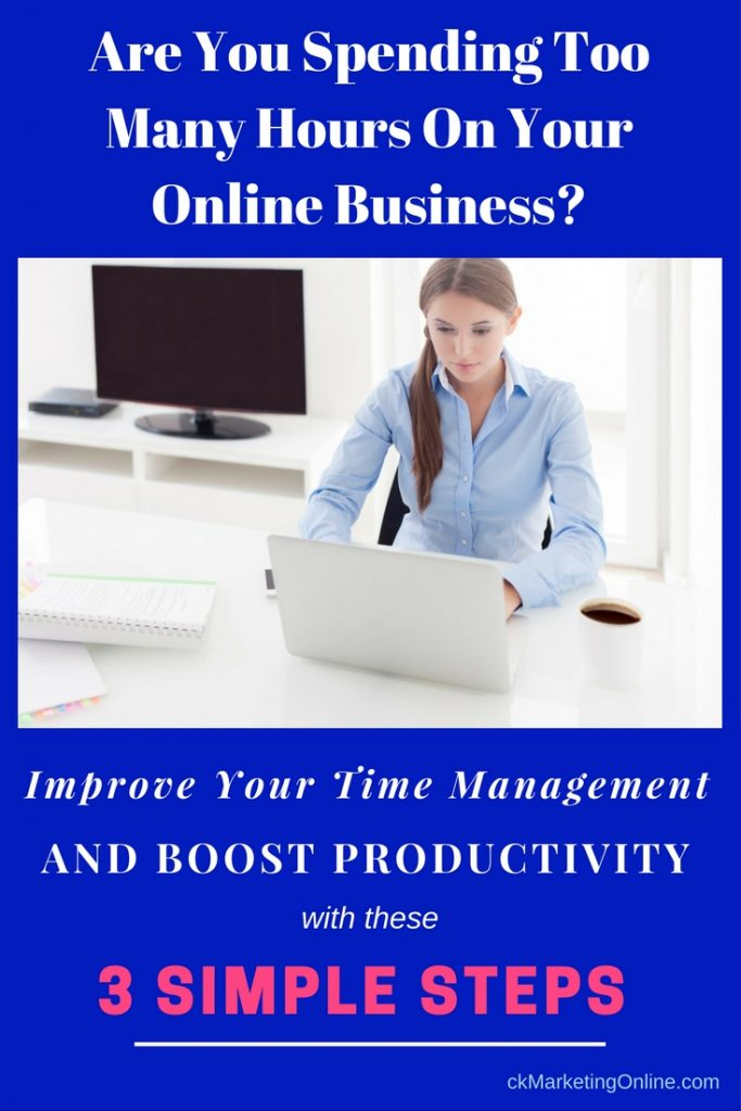 Improve your time management - don't spend too many hours on your online business